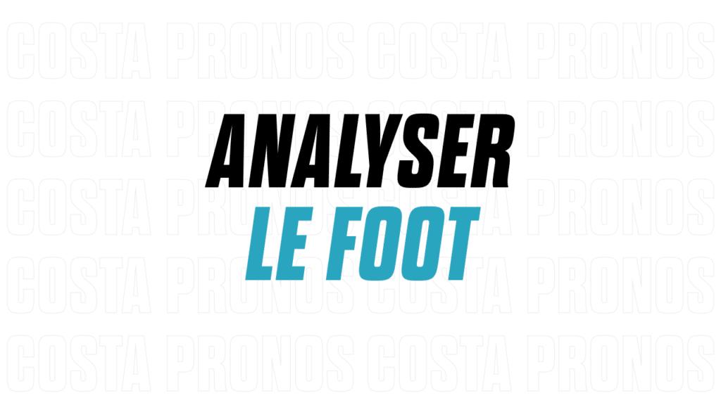 Comment bien analyser un match de foot pour vos paris sportifs
